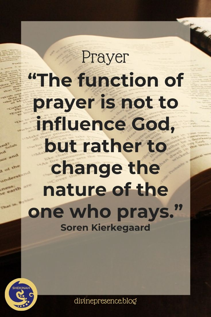 The function of prayer is not to influence God, but rather to change the nature of the one who prays