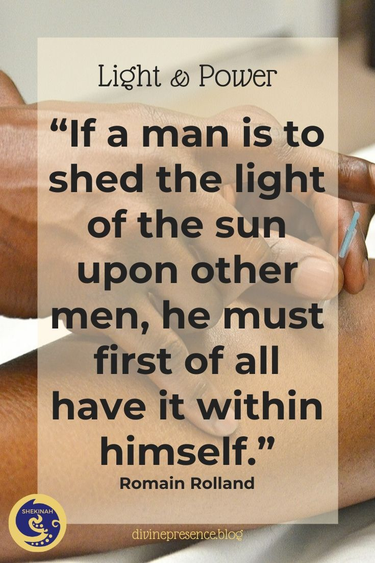 If a man is to shed the light of the sun upon other men, he must first of all have it within himself.