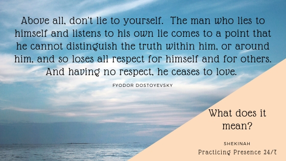 Above all, don't lie to yourself. The man who lies to himself and listens to his own lie comes to a point that he cannot distinguish the truth within him, or around him, and so loses all respect for himself and for others. And having no respect, he ceases to love.