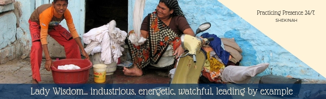 Lady Wisdom, industrious, energetic, watchful, leading by example