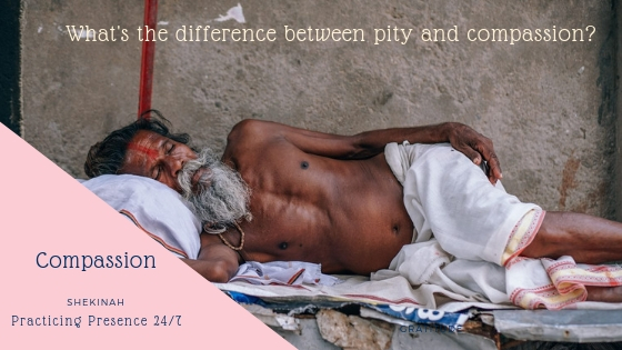 What's the difference between pity & compassion? Fear versus Love