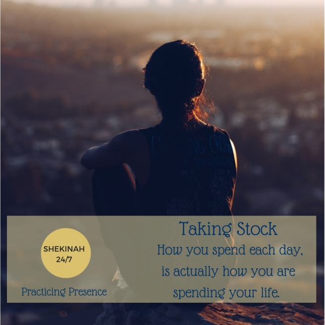 taking stock, spiritual growth, time, life, How you spend each day is actually how you are spending your life