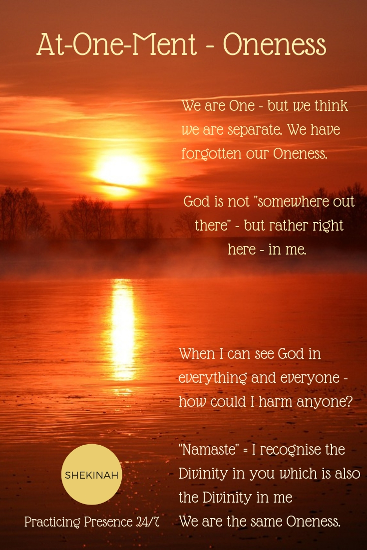 """We are One - but we think we are separate. We have forgotten our Oneness. God is not """"somewhere out there"""" - but rather right here - in me."""