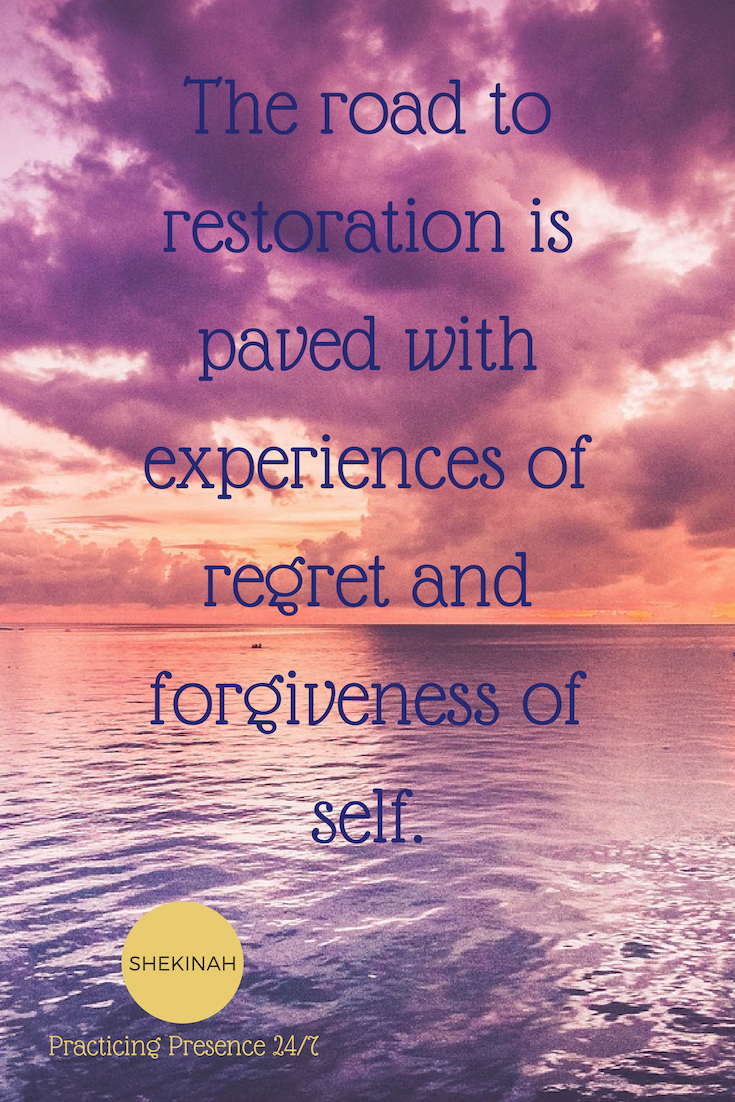 The road to restoration is paved with experiences of regret and forgiveness of self.