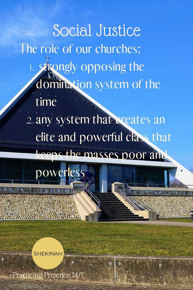 social justice. The role of the church. Stand against the domination system.  Any system that creates an elite and powerful class that keeps the masses poor and powerless