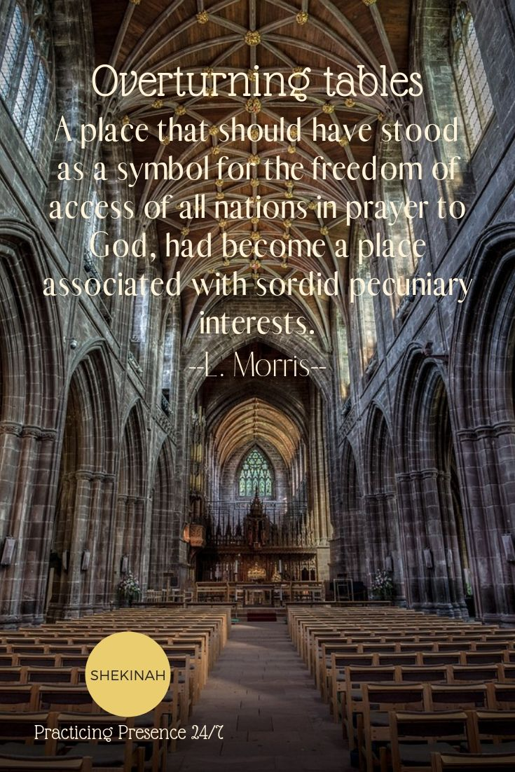 A place that should have stood as a symbol for the freedom of access of all nations in prayer to God, had become a place associated with sordid pecuniary interests. L Morris