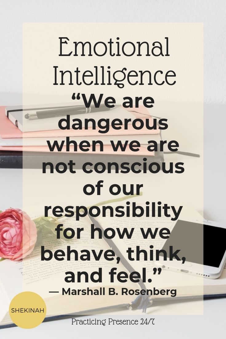 "Emotional intelligence, ""We are dangerous when we are not conscious of our responsibility for how we behave, think, and feel."" — Marshall B. Rosenberg"