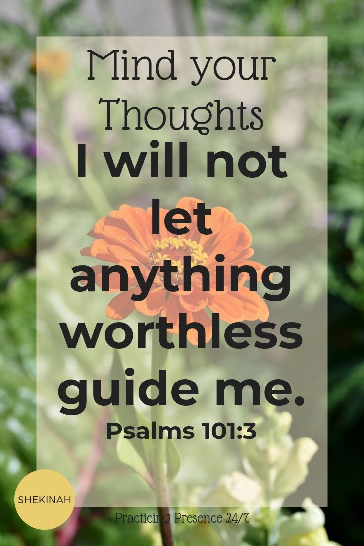 I will not let anything worthless guide me. Psalms 101:3