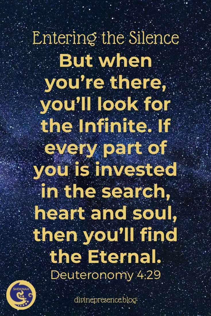 But when you're there, you'll look for the Infinite. If every part of you is invested in the search, heart and soul, then you'll find the Eternal. Deuteronomy 4:29