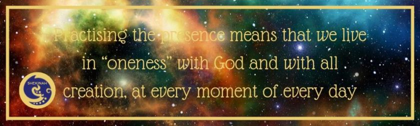 "practising the presence means that we live in ""oneness"" with God and with all creation, at every moment of every day"