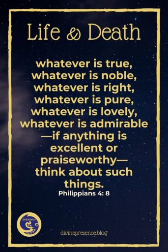 Philippians 4:8, whatever is true, whatever is noble, whatever is right, whatever is pure, whatever is lovely, whatever is admirable—if anything is excellent or praiseworthy— think about such things.