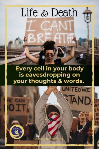 life and death, Every cell in your body is eavesdropping on your thoughts & words, i can't breathe, #icantbreathe, united we stand, we can do it
