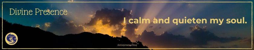 I calm and quieten my soul.