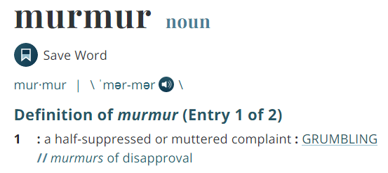to murmur, a half-suppressed or muttered complaint, grumbling, complaining, murmuring