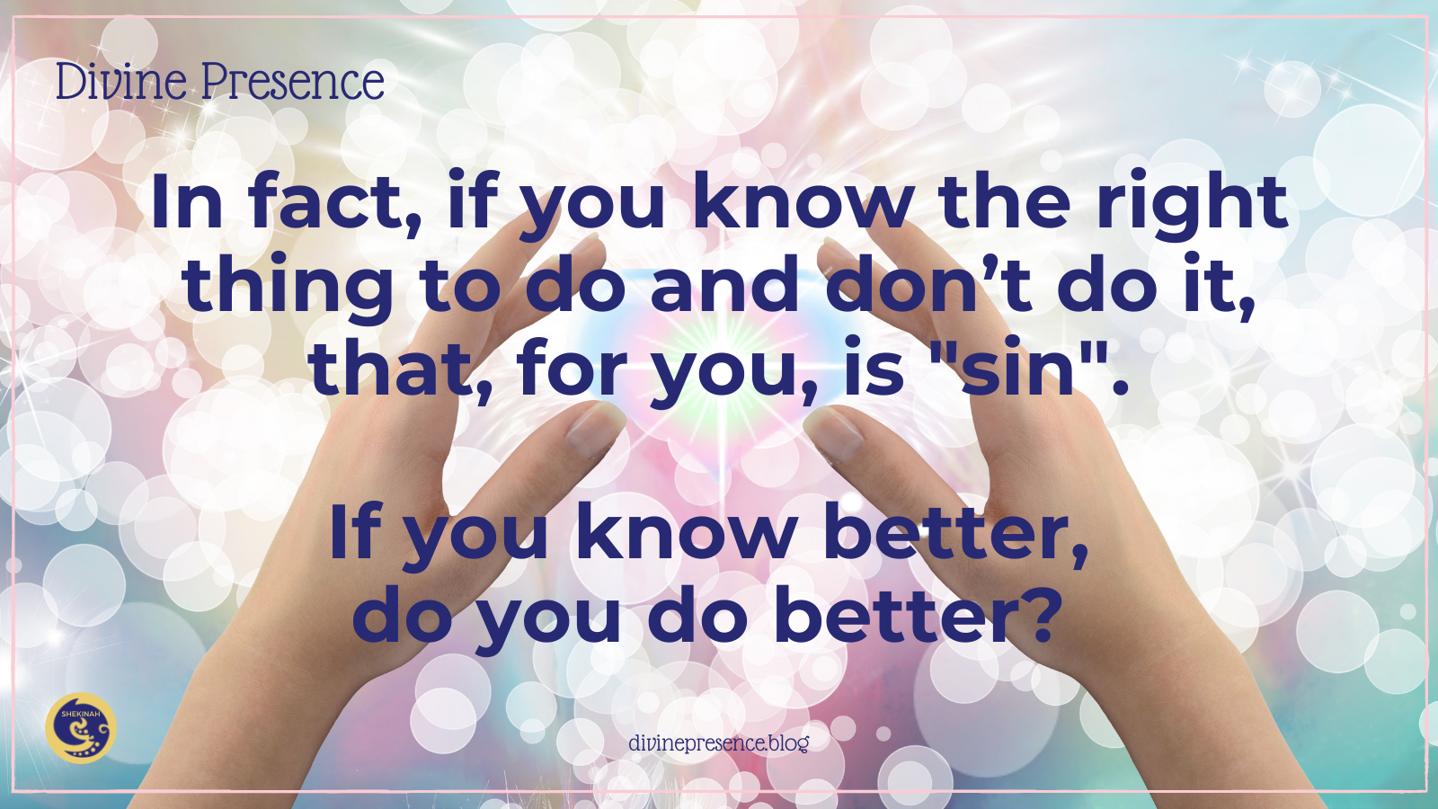 """Divine Presence, healthy life, healing from chronic illness, chronic disease, autoimmune illness, In fact, if you know the right thing to do and don't do it, that, for you, is """"sin"""". If you know better, do you do better?"""