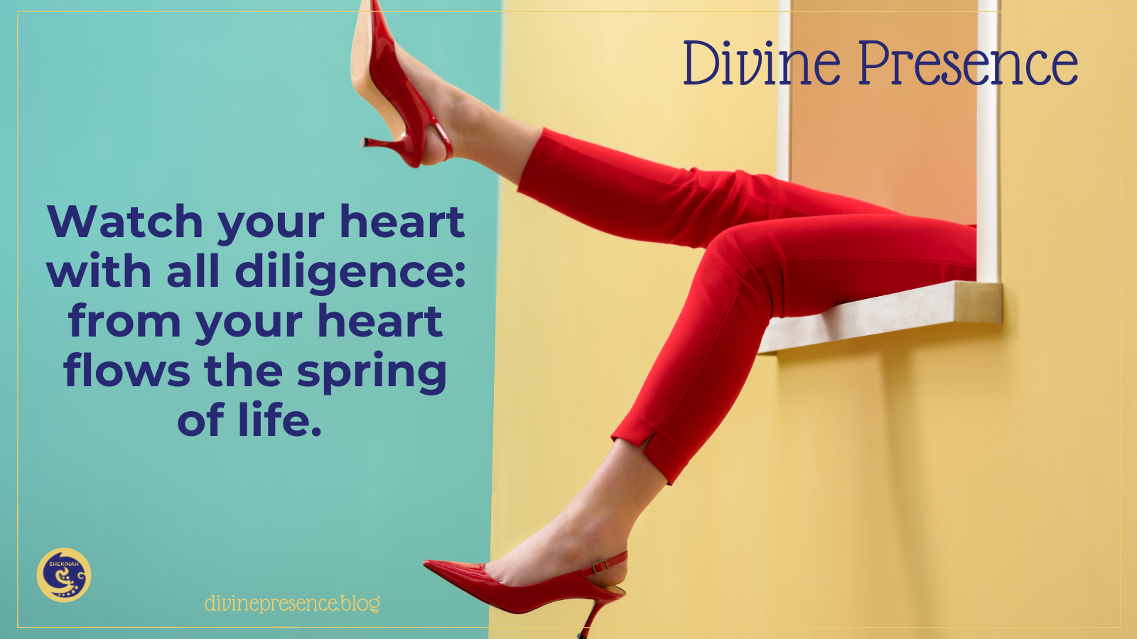 Watch your heart with all diligence: from your heart flows the spring of life. Proverbs 4:3