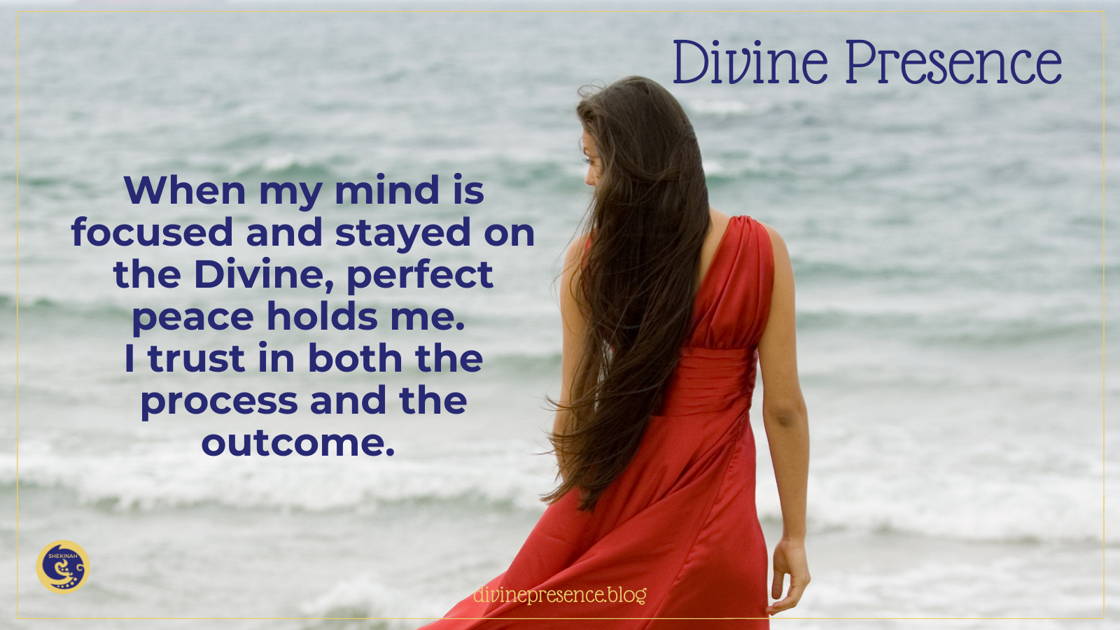 When my mind is focused and stayed on the Divine, perfect peace holds me. I trust in both the process and the outcome. Isaiah 26:3