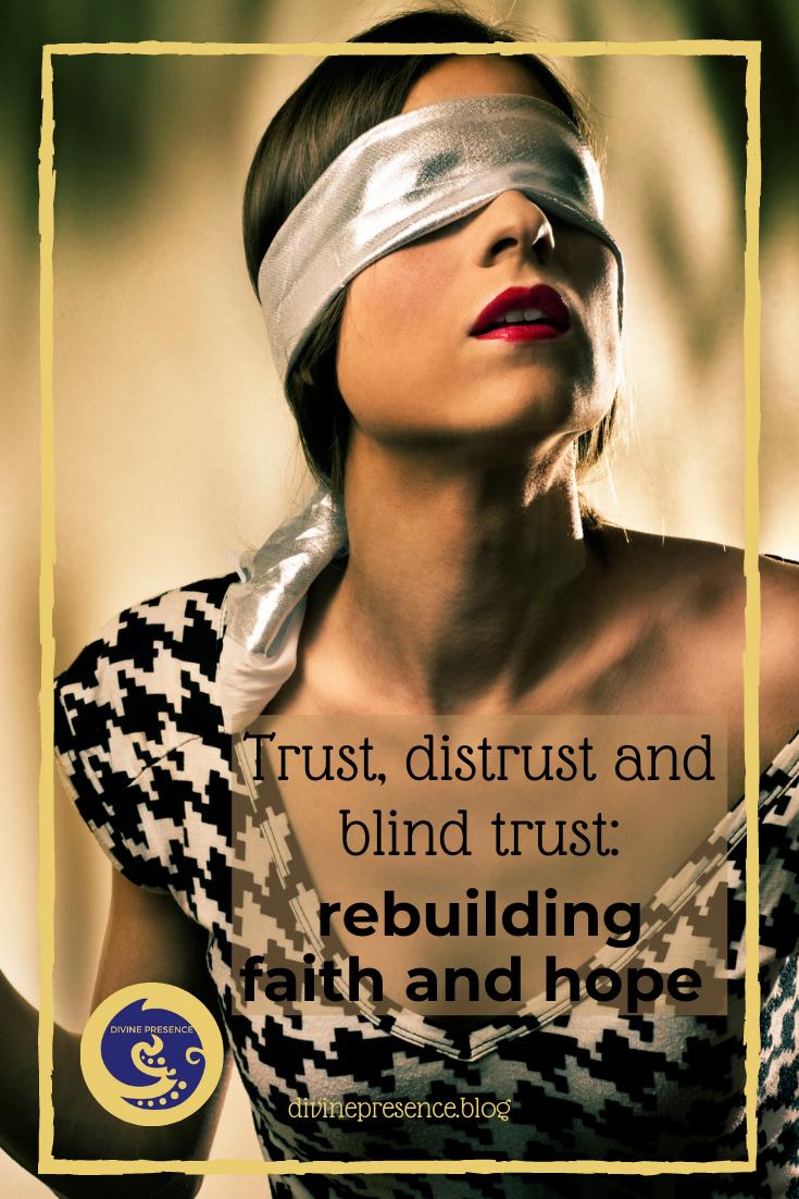 Divine Presence, trust, distrust, blind faith, blind trust, rebuilding faith, hope