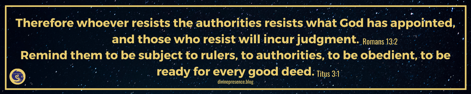 Remind them to be subject to rulers, to authorities, to be obedient, to be ready for every good deed, Therefore whoever resists the authorities resists what God has appointed, and those who resist will incur judgment, Romans, Titus,