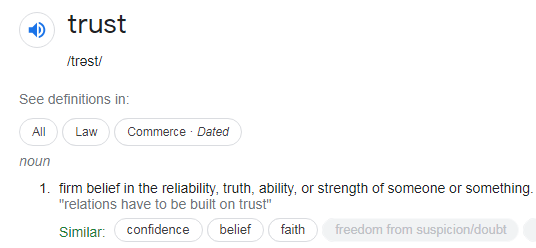 definition of trust, Oxford Languages, firm belief in the reliability, truth, ability, or strength of someone or something